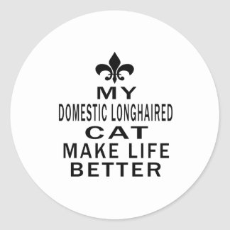 My Domestic longhaired Cat Make Life Better Round Sticker
