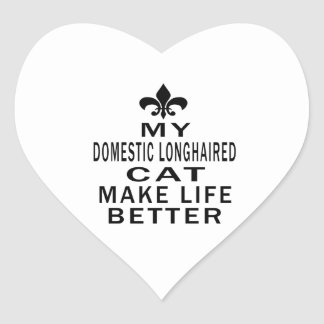 My Domestic longhaired Cat Make Life Better Heart Sticker