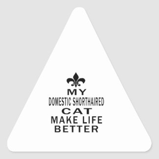 My Domestic Shorthaired Cat Make Life Better Triangle Sticker
