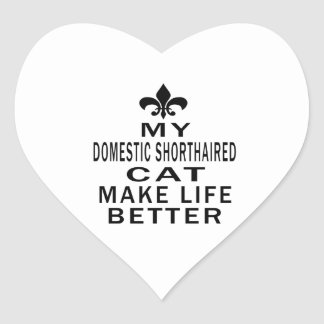 My Domestic Shorthaired Cat Make Life Better Heart Sticker