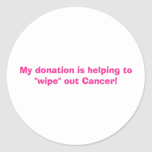 """My donation is helping to """"wipe"""" out Cancer! Sticker"""
