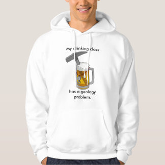 My Drinking Class Has a Geology Problem Hoodies