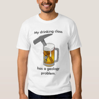 My Drinking Class Has a Geology Problem Shirts