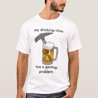 My Drinking Class Has a Geology Problem T-Shirt