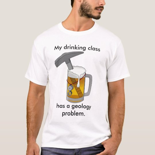 My Drinking Class Has a Geology Problem T-Shirt