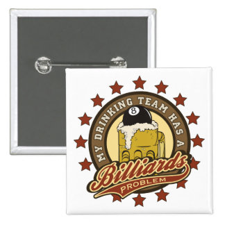My Drinking Team has a Billiards Problem 15 Cm Square Badge