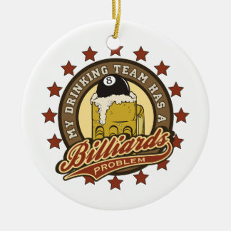 My Drinking Team has a Billiards Problem Christmas Ornament