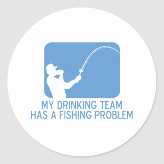 My Drinking Team Has A Fishing Problem Round Sticker