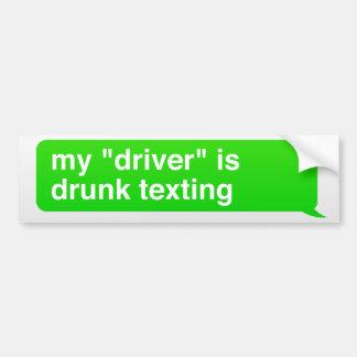 "My ""driver"" is drunk texting bumper sticker"