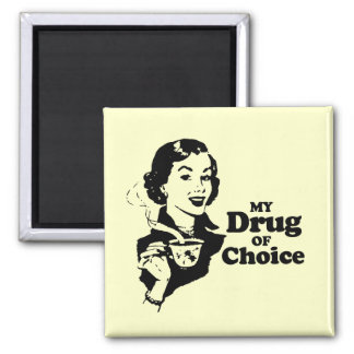 MY DRUG OF CHOICE SQUARE MAGNET