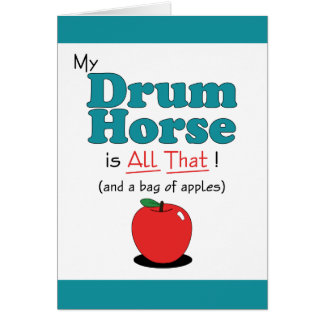 My Drum Horse is All That! Funny Horse Cards
