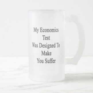 My Economics Test Was Designed To Make You Suffer. Frosted Glass Mug
