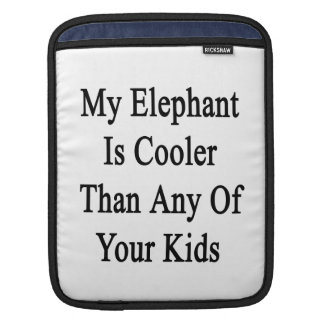 My Elephant Is Cooler Than Any Of Your Kids iPad Sleeve