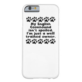 My English Coonhound Isn't Spoiled Barely There iPhone 6 Case