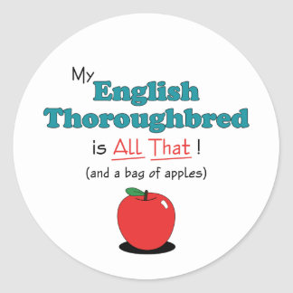 My English Thoroughbred is All That! Funny Horse Round Sticker