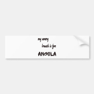 My every breath is for Angola Bumper Sticker