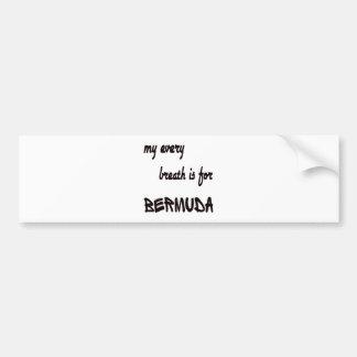 My every breath is for Bermuda Bumper Sticker
