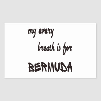 My every breath is for Bermuda Rectangular Sticker