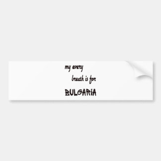 My every breath is for Bulgaria Bumper Sticker