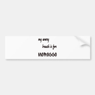 My Every breath is for Morocco. Bumper Sticker