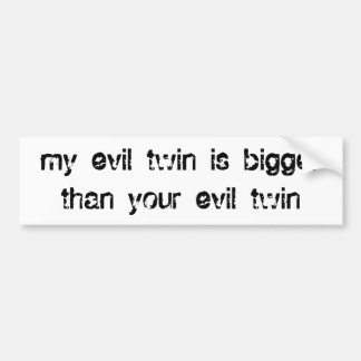 my evil twin is bigger than your evil twin bumper sticker