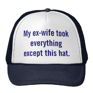 My ex-wife took everything except this hat. cap