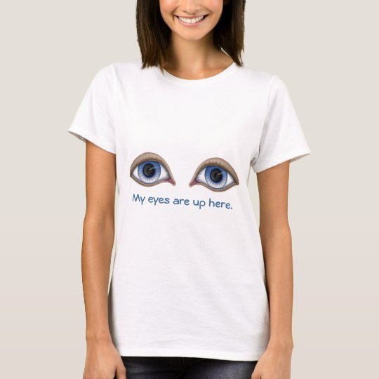 My Eyes Are Up Here - Ladies Funny T-shirt