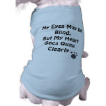 My Eyes May Be Blind, But My Heart Sees Quite Clea Doggie Tshirt