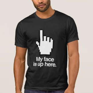 MY FACE IS UP HERE T-Shirt