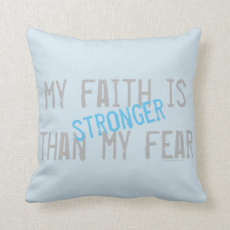 My Faith is stronger than my fear Cushion