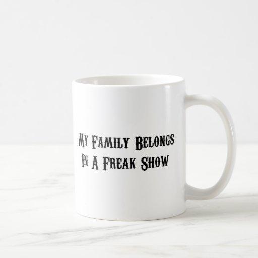 My family belongs in a freak show coffee mugs