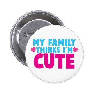 My Family thinks I'm cute! 6 Cm Round Badge