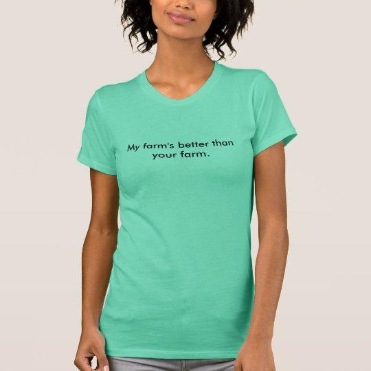 My farm's better than your farm. T-Shirt