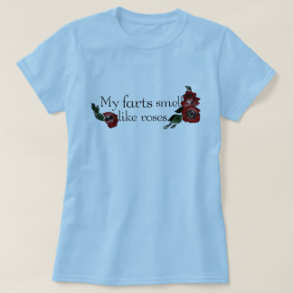 My Farts Smell Like Roses T-Shirt