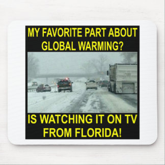 My Favorite Part About Global Warming Is On MY TV Mousepad