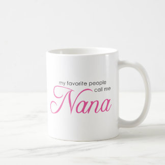 My Favorite People Call Me Nana Coffee Mug