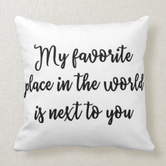 My favorite place in the world is next to you cushion