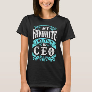 My Favorite Position Is CEO Tshirt