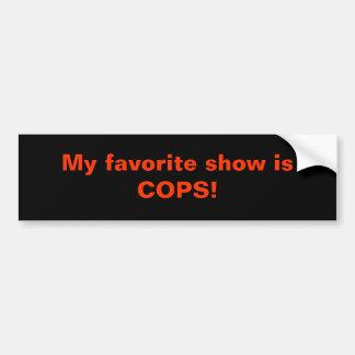 My favorite show is COPS! Bumper Sticker