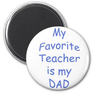 My favorite teacher is my dad 6 cm round magnet