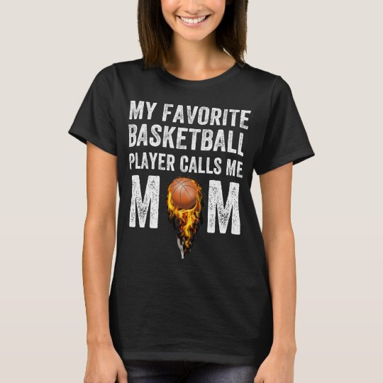 My favourite basketball player calls me mum T-Shirt