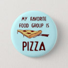 My Favourite Food Group is Pizza 6 Cm Round Badge