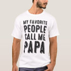 My Favourite People Call Me Papa T-shirt