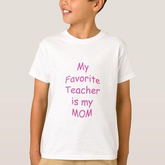 My favourite teacher is my mum T-Shirt