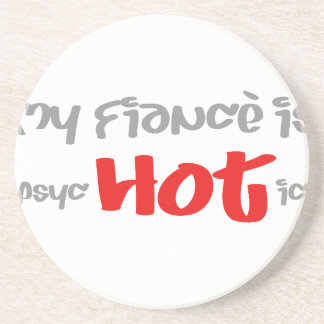 My fiance is psyc - HOT - ic (psychotic) Coaster