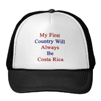 My First Country Will Always Be Costa Rica Trucker Hat
