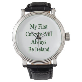 My First Country Will Always Be Ireland Watches