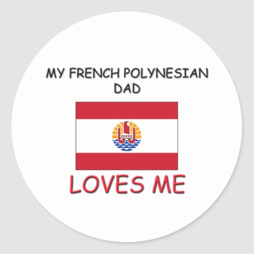 My FRENCH POLYNESIAN DAD Loves Me Sticker