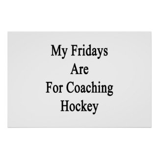 My Fridays Are For Coaching Hockey Poster