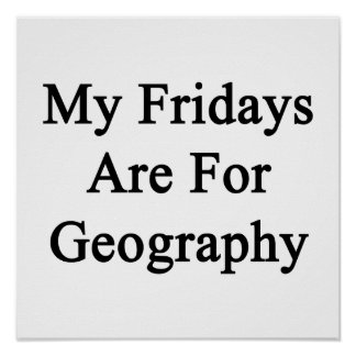 My Fridays Are For Geography Poster